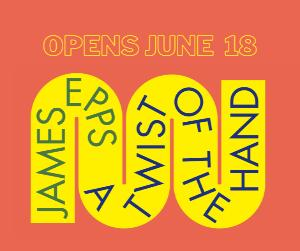 Opens June 18 - James Epps a twist of the hand